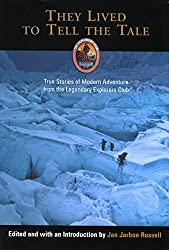 They Lived to Tell the Tale: True Stories of Adventure from the Legendary Explorers Club (Explorers Club Book)