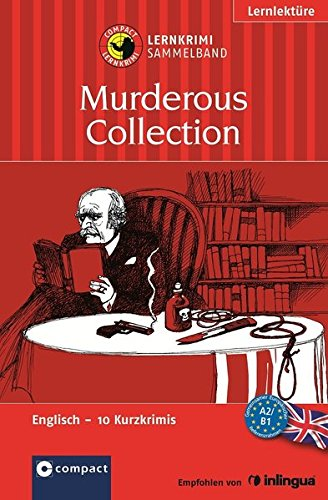 Preisvergleich Produktbild Murderous Collection (Lernkrimi Sammelband): 10 englische Kurzkrimis. Wortschatz & Grammatik - Niveau A2 / B1 (Compact Lernkrimi)