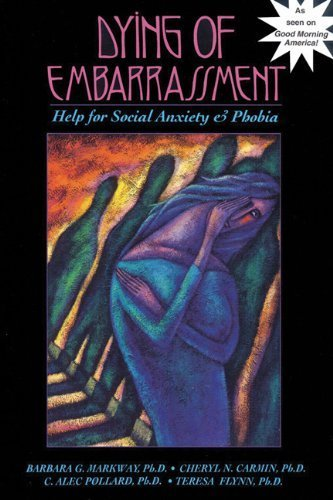 Dying of Embarrassment: Help for Social Anxiety and Phobia by Barbara G. Markway, C. Alec Pollard, Teresa Flynn, Cheryl N. (1992) Paperback