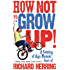 How Not to Grow Up: A Coming of Age Memoir. Sort of.
