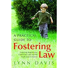 A Practical Guide to Fostering Law: Fostering Regulations, Child Care Law and the Youth Justice System (English Edition)
