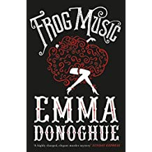 Frog Music by Emma Donoghue (2015-01-01)