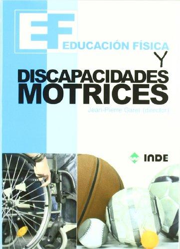 Educación Física y discapacidades motrices (Educación Física... Especial y Necesidades Educativas Especiales) por Jean-Pierre Garel