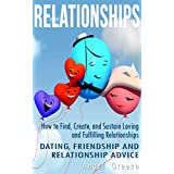 Relationships: How to Find, Create, and Sustain Loving and Fulfilling Relationships - Dating, Friendship & Relationship Advice (Healthy Relationships, ... Problems, Couples Therapy) (English Edition)