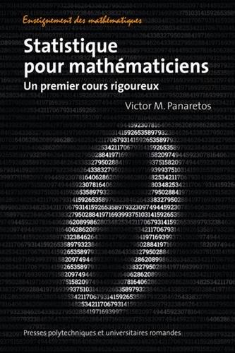 Statistique pour mathématiciens: Un premier cours rigoureux.