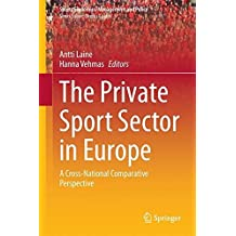 The Private Sport Sector in Europe: A Cross-National Comparative Perspective (Sports Economics, Management and Policy)