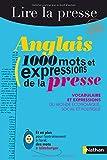 Anglais : 1000 mots et expressions de la presse..