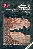 Oro verde/ Green Gold: La conquista de la selva lacandona por los madereros tabasquenos, 1822-1949