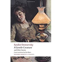 A Gentle Creature and Other Stories: White Nights; A Gentle Creature; The Dream of a Ridiculous Man (Oxford World's Classics) by Fyodor Dostoevsky (2009-07-26)