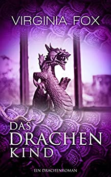 Das Drachenkind (Ein Drachenroman 2) (German Edition) by [Fox, Virginia]