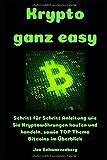 Krypto ganz easy: Schritt für Schritt Anleitung wie Sie Kryptowährungen kaufen und handeln, sowie TOP Thema Bitcoins im Überblick - Jon Schwarzenberg