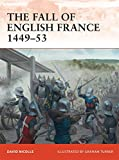 The Fall of English France 1449-53 (Campaign, Band 241)