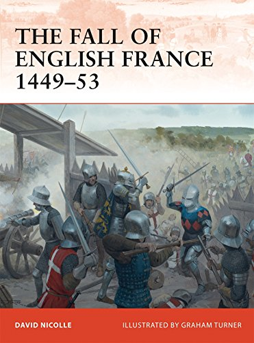 The Fall of English France 1449-53 (Campaign, Band 241) Turner Fall