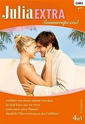 Julia Extra Band 0334: Verführt von einem stolzen Griechen / Liebe mich unter Palmen! / Sinnliche Überraschung an der Goldküste / So heiß küsst nur ein Prinz /