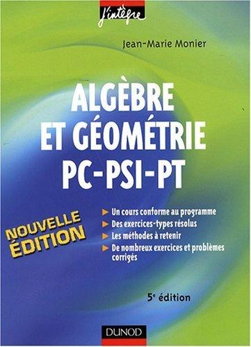 Algèbre et géométrie PC-PSI-PT : Cours, méthodes, exercices corrigés de Jean-Marie Monier (14 mai 2008) Broché