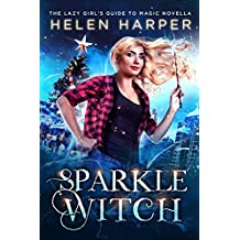 Sparkle Witch: A Novella (The Lazy Girl's Guide To Magic Book 4) (English Edition)