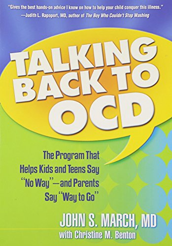 Talking Back to OCD: The Program That Helps Kids and Teens SayNo Way – and Parents Say Way to Go