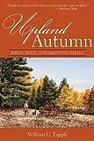 Upland Autumn: Birds, Dogs, and Shotgun Shells 1st Edition by Tapply, William G. (2013) Taschenbuch