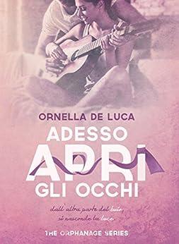 Adesso apri gli occhi (The orphanage series #1) di [De Luca, Ornella]