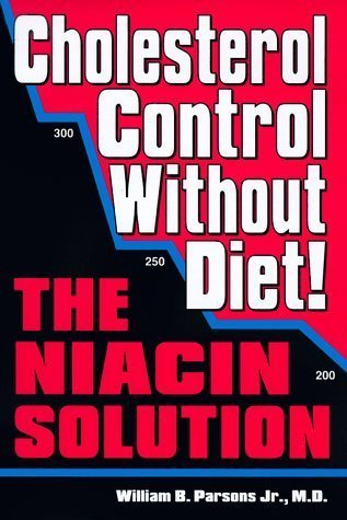 Cholesterol Control Without Diet!: The Niacin Solution 1st edition by Parsons, William B. (1998) Hardcover