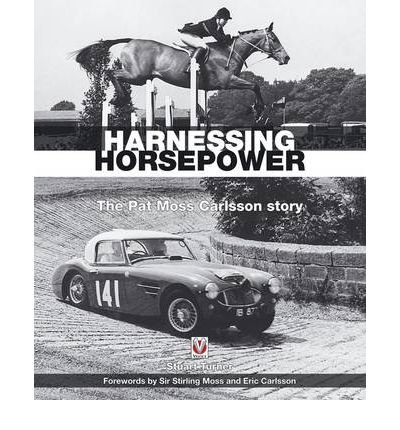 [(Harnessing Horsepower: The Pat Moss Carlsson Story)] [ By (author) Stuart Turner ] [June, 2011]