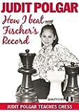 How I Beat Fischer's Record (Judit Polgar Teaches Chess)