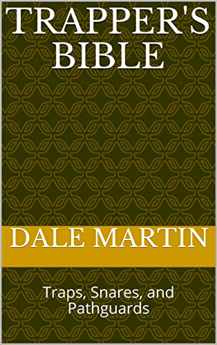 Trapper's Bible:  Traps, Snares, and Pathguards (English Edition) -