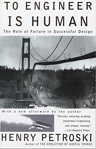To Engineer Is Human: The Role of Failure in Successful Design -