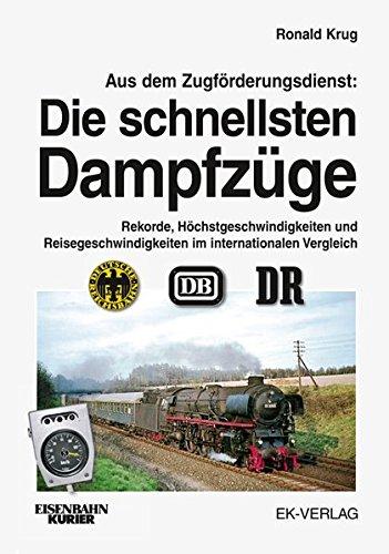Aus dem Zugförderungsdienst: Die schnellsten Dampfzüge: Rekorde, Höchstgeschwindigkeiten und Reisegeschwindigkeiten im internationalen Vergleich