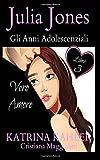 Scarica Libro Julia Jones Gli Anni Adolescenziali Libro 3 VERO AMORE (PDF,EPUB,MOBI) Online Italiano Gratis