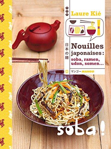 Nouilles Japonaises : Soba, Ramen, Somen, Udon par Laure Kié