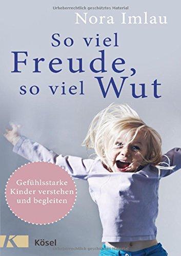 Buchcover So viel Freude, so viel Wut: Gefühlsstarke Kinder verstehen und begleiten - Mit Einschätzungsbogen