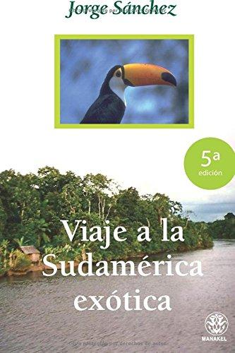 VIAJE A LA SUDAMERICA EXOTICA por Jorge Sánchez