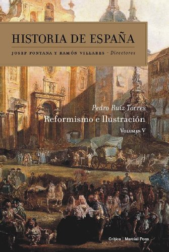 Reformismo e Ilustración: Historia de España Vol. 5 por Pedro Ruiz Torres