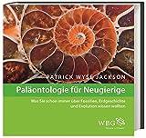Paläontologie für Neugierige: Was Sie schon immer über Fossilien, Erdgeschichte und Evolution wissen wollten