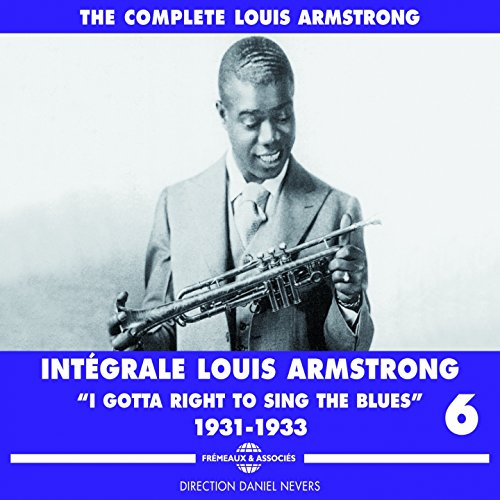 Intégrale Louis Armstrong, Vol. 6 : I Gotta Right to Sing the Blues 1931-1933