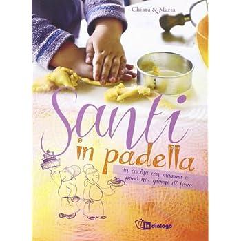 Santi In Padella. In Cucina Con Mamma E Papà Nei Giorni Di Festa