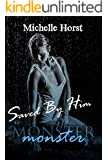 Saved By Him (The Monster Series Book 2)
