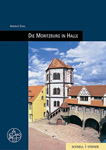 Moritzburg in Halle (Burgen, Schlösser und Wehrbauten in Mitteleuropa, Band 12)