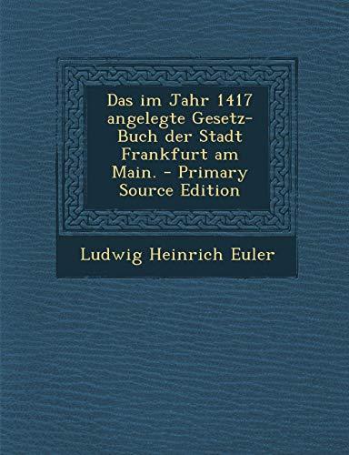 Das Im Jahr 1417 Angelegte Gesetz-Buch Der Stadt Frankfurt Am Main.