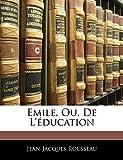 Emile, Ou, de L'Education - Nabu Press - 12/02/2010