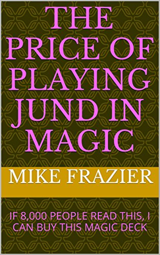 The price of playing jund in Magic: IF 8,000 PEOPLE READ THIS, I CAN BUY THIS MAGIC DECK (English Edition)