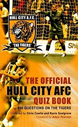 The Official Hull City AFC Quiz Book: 800 Questions on The Tigers by Chris Cowlin (2009-12-11)