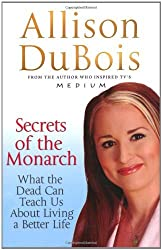 Secrets of the Monarch: What the Dead Can Teach Us About Living a Better Life by Allison DuBois (2009-04-06)