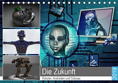 Die Zukunft. Roboter, Androiden und Cyborgs (Tischkalender 2019 DIN A5 quer): Intelligente Maschinen und humanoide Roboter in unserer Zukunft (Monatskalender, 14 Seiten ) (CALVENDO Technologie)