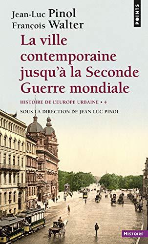 La Ville contemporaine jusqu'à la Seconde Guerre mondiale. Histoire de l'Europe urbaine (4)