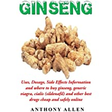 Ginseng: Uses, Dosage, Side Effects Information and where to buy Ginseng, generic viagra, cialis (sildenafil) and other best drugs cheap and safely online