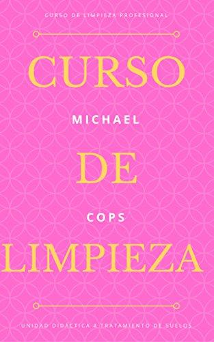 Curso de Limpieza profesional -- volumen 4 - El Tratamiento de Suelos por Michael Cops