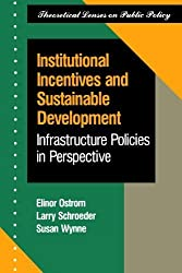 Institutional Incentives And Sustainable Development: Infrastructure Policies In Perspective (Theoretical Lenses on Public Policy) by Elinor Ostrom (1993-03-21)