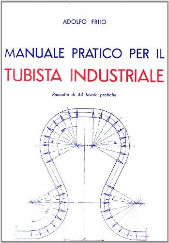 Manuale pratico per il tubista industriale di A. Friio